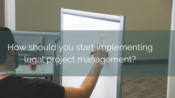 How Should You Start Legal Project Management